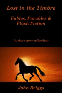 Lost in the Timbre: Fables, Parables & Flash Fiction